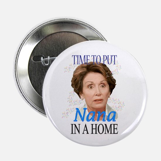 "Time To Put Nana Pelosi In a 2.25"" Button"
