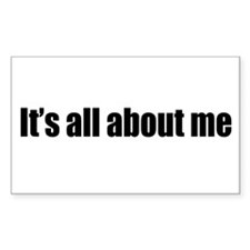 It's All About Me Rectangle Bumper Stickers