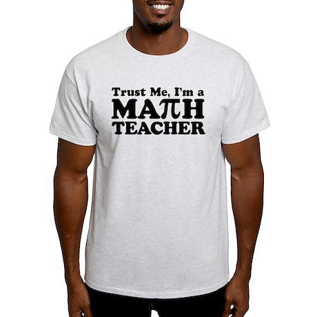 Trust Me I'm a Math Teacher Light T-Shirt