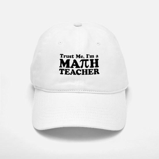 Trust Me I'm a Math Teacher Baseball Baseball Cap