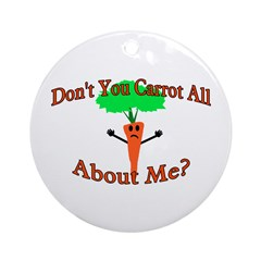 Don't You Carrot All Ornament (Round)