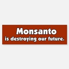 Monsanto is destroying our future Bumper Bumper Bumper Sticker