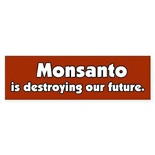 Monsanto is destroying our future Bumper Bumper Sticker
