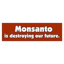 Monsanto is destroying our future Bumper Bumper Sticker