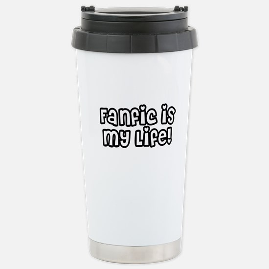 Fanfic Is Life Stainless Steel Travel Mug