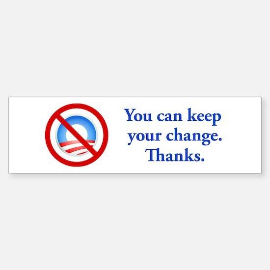 You can keep the change Bumper Bumper Bumper Sticker