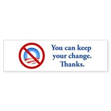 You can keep the change Bumper Bumper Sticker