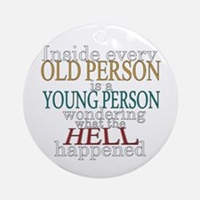Inside any old person is a yo Ornament (Round)
