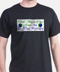 Don't Be In The Know, Be In The Mystery T-Shirt