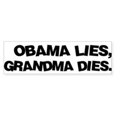 Obama Lies, Grandma Dies Bumper Bumper Sticker
