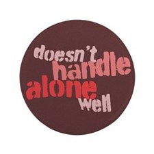 """Doesn't Handle Alone Well 3.5"""" Button (100 pack)"""