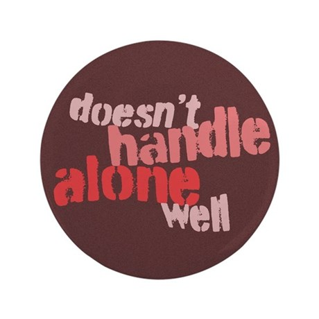 """Doesn't Handle Alone Well 3.5"""" Button"""