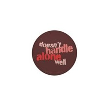 Doesn't Handle Alone Well Mini Button (10 pack)