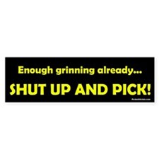 Shut Up and Pick Bumper Sticker