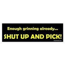 Shut Up and Pick Car Sticker