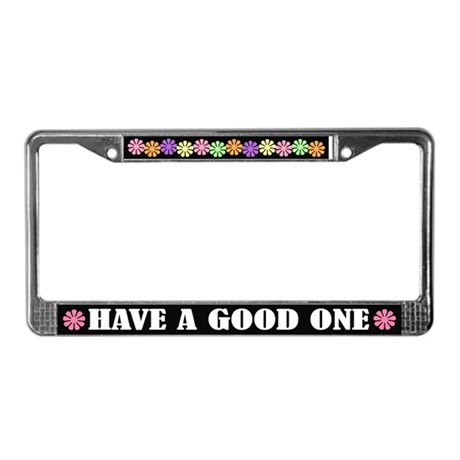 Have A Good One License Plate Frame