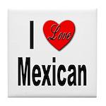 I Love Mexican Tile Coaster