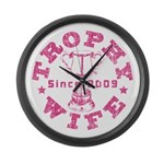 Trophy Wife since 09 in Pink Large Wall Clock