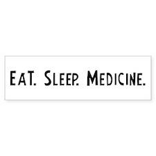 Eat, Sleep, Medicine Bumper Bumper Bumper Sticker