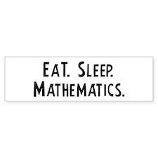Eat, Sleep, Mathematics Bumper Bumper Sticker