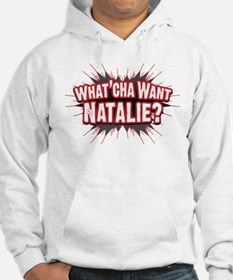 What Cha' Want Natalie? Hoodie Sweatshirt
