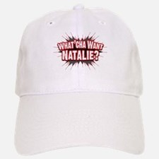 What Cha' Want Natalie? Baseball Baseball Cap