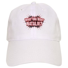 What Cha' Want Natalie? Baseball Cap