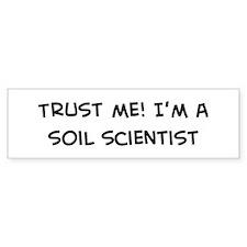Trust Me: Soil Scientist Bumper Bumper Sticker