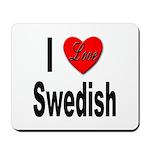 I Love Swedish Mousepad