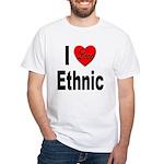 I Love Ethnic (Front) White T-Shirt