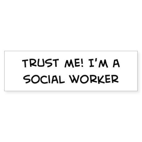 Trust Me: Social Worker Bumper Sticker