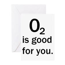 O2 is good for you. Greeting Cards (Pk of 10)