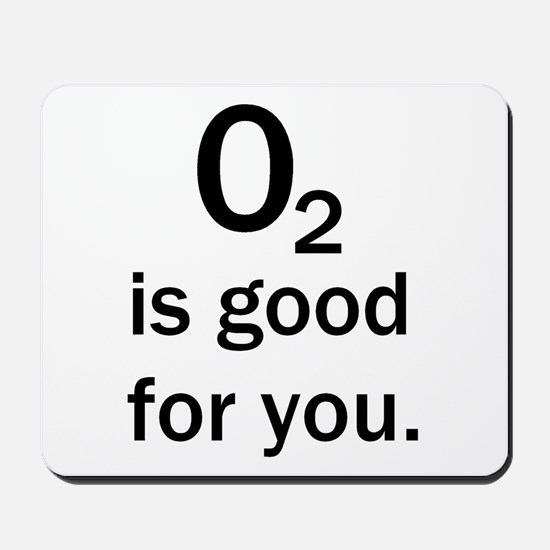 O2 is good for you. Mousepad