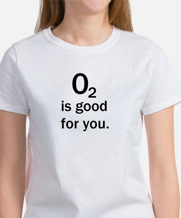 O2 is good for you. Women's T-Shirt
