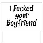 I Fucked your boyfriend Yard Sign