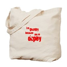 I'm grumpy because you're dop Tote Bag