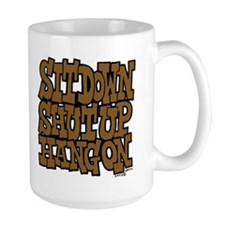 Sit Down Shut Up Hang On Mug