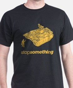 Stop Something T-Shirt