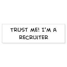Trust Me: Recruiter Bumper Bumper Sticker