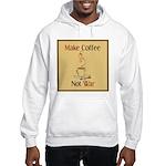 Make coffee, not war! Hooded Sweatshirt