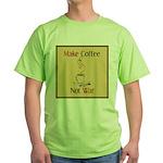 Make coffee, not war! Green T-Shirt