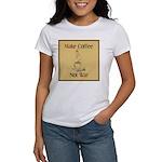 Make coffee, not war! Women's T-Shirt