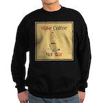 Make coffee, not war! Sweatshirt (dark)