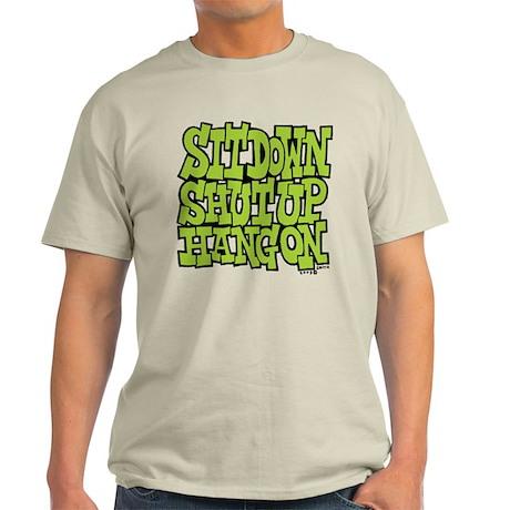 Sit Down Shut Up Hang On Light T-Shirt