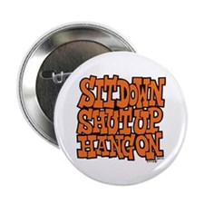 """Sit Down Shut Up Hang On 2.25"""" Button"""