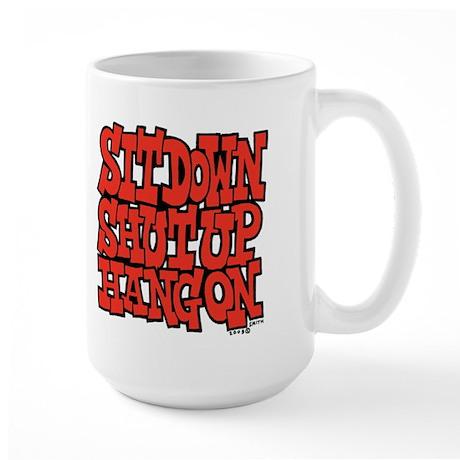 Sit Down Shut Up Hang On Large Mug