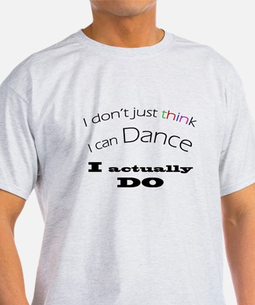 I dont just think I can Dance T-Shirt