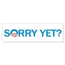 Sorry Yet? Bumper Bumper Sticker