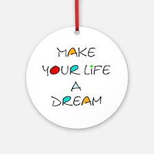 """Make your life a dream"" Ornament (Round"