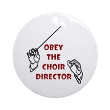 Obey the Choir Director Round Ornament